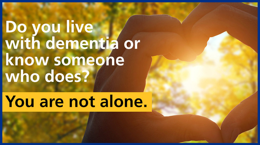 Do you live with dementia or know someone who does? You are not alone.