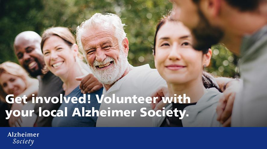 Get involved! Volunteer with your local Alzheimer Society.