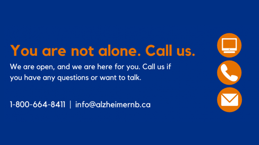 You are not alone. Call us.  We are open, and here for you. Call us if you have any questions or want to talk. 1-800-664-8411 | info@alzheimernb.ca