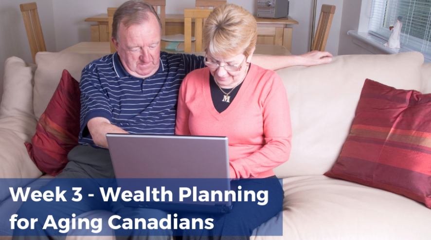 Week 3 Wealth Planning for Aging Canadians