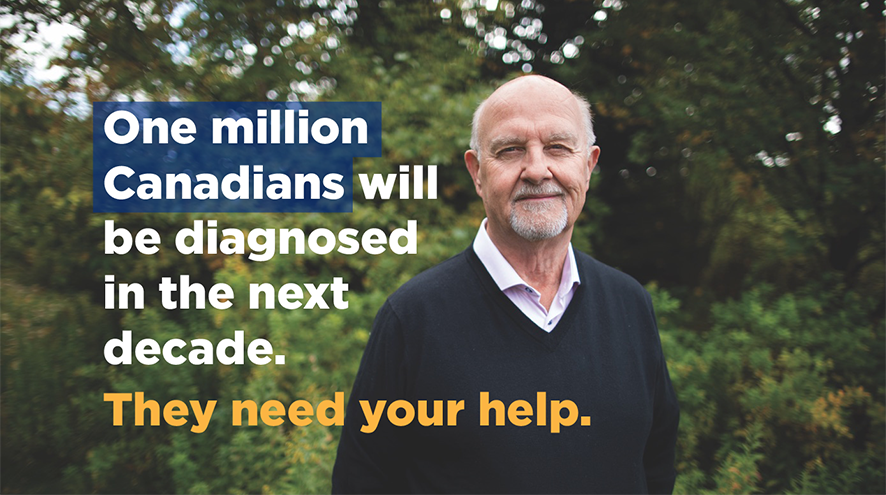 One million Canadians will be diagnosed in the next decade. They need your help. Donate today.
