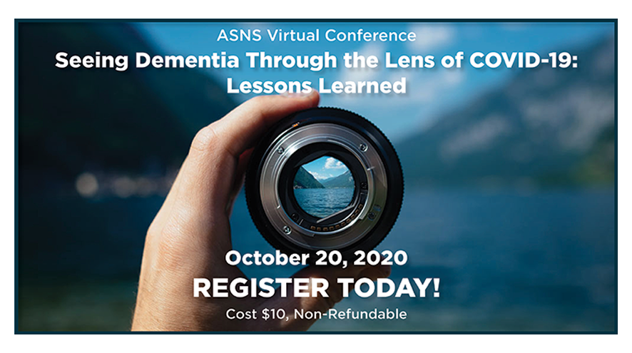 ASNS Virtual Conference. Seeing Dementia Through The Lens of COVID-19: Lessons Learned. October 20, 2020. Register today! Cost $10. Non-refundable.