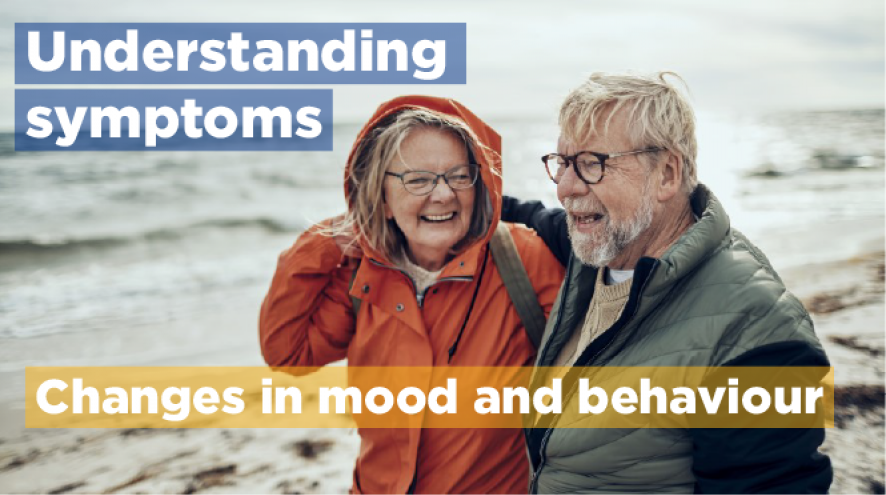 Understanding symptoms: Changes in mood and behaviour