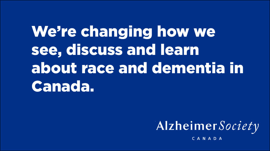 We're changing how we see, discuss and learn about race and dementia in Canada.
