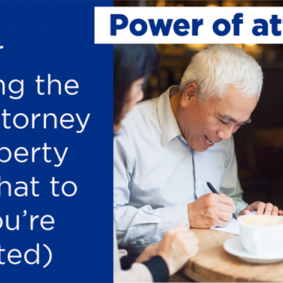 Power of attorney: Tips for choosing the right attorney for property (and what to do if you're appointed)
