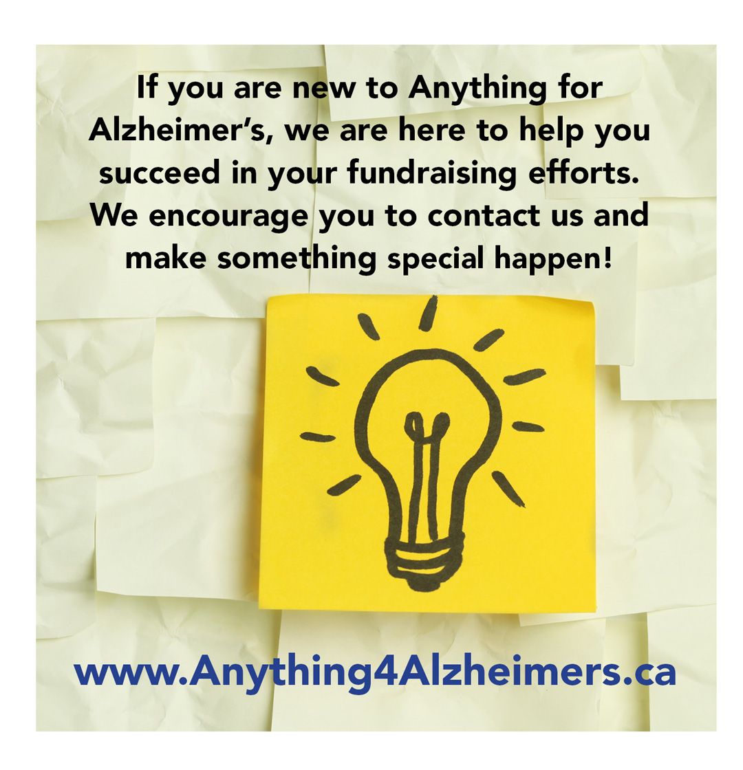 If you are new to Anything for Alzheimer's, we are here to help you succeed in your fundraising efforts.